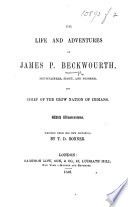 The Life and Adventures of James P  Beckwourth  Mountaineer  Scout  and Pioneer  and Chief of the Crow Nation of Indians  With Illustrations  Written from His Own Dictation  by T  D  Bonner