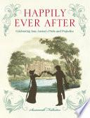 Happily Ever After  : Celebrating Jane Austen's Pride and Prejudice
