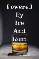 Powered by Ice and Rum