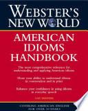 Webster's New World American Idioms Handbook