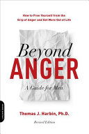 link to Beyond anger : a guide for men : how to free yourself from the grip of anger and get more out of life in the TCC library catalog