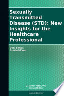 Sexually Transmitted Disease  STD   New Insights for the Healthcare Professional  2011 Edition Book