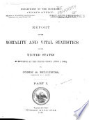 Census Reports Tenth Census  Report on the mortality and vital statistics of the United States as returned at the Tenth Census  June 1  1880