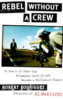 Rebel Without a Crew  Or  How a 23 year old Filmmaker with  7 000 Became a Hollywood Player