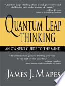 """Quantum Leap Thinking: An Owner's Guide to the Mind"" by James J Mapes"