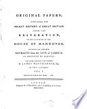 Original Papers; Containing The Secret History of Great Britain, From The Restoration, To The Accession Of The House Of Hannover