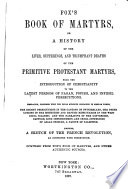 Fox's Book of Martyrs, Or A History of the Lives, Sufferings, and Triumphant Deaths of the Primitive Protestant Martyrs