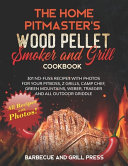 The Home Pitmaster s Wood Pellet Smoker and Grill Cookbook