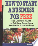 How to Start a Business for Free  : The Ultimate Guide to Building Something Profitable from Nothing