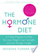 """The Hormone Diet: A 3-Step Program to Help You Lose Weight, Gain Strength, and Live Younger Longer"" by Natasha Turner"