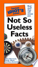 The Pocket Idiot s Guide to Not So Useless Facts