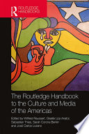 The Routledge Handbook to the Culture and Media of the Americas