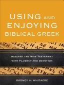 Using and Enjoying Biblical Greek