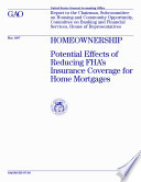 Homeownership : potential effects of reducing FHA's insurance coverage for home mortgages : report to the Chairman, Subcommittee on Housing and Community Opportunity, Committee on Banking and Financial Services, House of Representatives