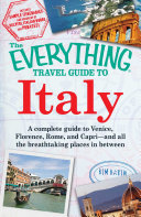 The Everything Travel Guide to Italy: A complete guide to Venice, ...