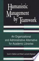 Humanistic Management by Teamwork, An Organizational and Administrative Alternative for Academic Libraries by David Allen Baldwin,Robert LaLiberte Migneault,Robert Migneault PDF