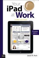 Your iPad at Work (Covers iOS 6 on iPad 2, iPad 3rd/4th generation, and iPad mini) [Pdf/ePub] eBook