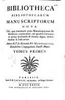 Bibliotheca bibliothecarum manuscriptorum nova : ubi quae innumeris pene manuscriptorum bibliothecis continentur, ad quodvis literaturae genus spectantia... describuntur & indicantur. Autore R. P. D. Bernardo de Montfaucon,...