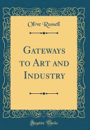 Gateways to Art and Industry  Classic Reprint  Book PDF