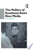 The Politics of Southeast Asia s New Media