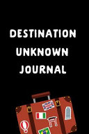 Destination Unknown Journal Surprise Trip Gift This Is A Blank Lined Journal That Makes A Perfect Traveler S Gift For Men Or Women It S 6x9 Wit