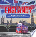 Where is England? Geography 3rd Grade Book   Children's Geography & Cultures Books