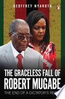 The Graceless Fall of Robert Mugabe