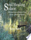 Soul Healing Solace  Affirmations to Renew Your Heart  Mind and Spirit