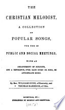 Christian Melodist A Collection Of Popular Songs For Use In Public And Social Meetings With An Arrangement Of Subjects And A Reference Over Each Hymn Or Song To Appropriate Music