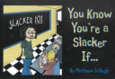 You Know You're a Slacker If...