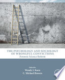 The Psychology and Sociology of Wrongful Convictions
