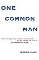 One Common Man  What Amazing Things God Has Accomplished in and Through the Life of One Common Man