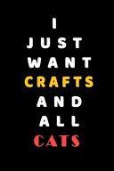 I JUST WANT Crafts and ALL Cats