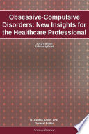 Obsessive Compulsive Disorders New Insights For The Healthcare Professional 2012 Edition Book PDF