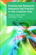 Practice-led Research, Research-led Practice in the Creative Arts