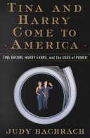Tina and Harry Come to America: Tina Brown, Harry Evans, and ...