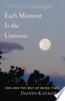 """""""Each Moment Is the Universe: Zen and the Way of Being Time"""" by Dainin Katagiri"""