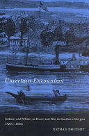 Uncertain Encounters: Indians and Whites at Peace and War in ...