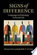 """Signs of Difference: Language and Ideology in Social Life"" by Susan Gal, Judith T. Irvine"