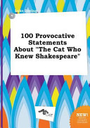 100 Provocative Statements about the Cat Who Knew Shakespeare