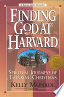 """Finding God at Harvard: Spiritual Journeys of Thinking Christians"" by Kelly Monroe"