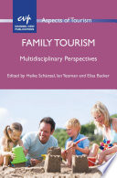 """Family Tourism: Multidisciplinary Perspectives"" by Heike A. Schänzel, Ian Yeoman, Elisa Backer"