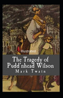 The Tragedy of Pudd nhead Wilson Classic Original Edition  Illustrated