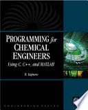 Programming for Chemical Engineers Using C  C    and MATLAB   Book