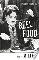 """Reel Food: Essays on Food and Film"" by Anne Bower, Routledge"