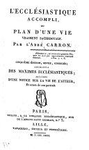 L'Ecclésiastique Accompli; ou Plan d'une Vie vraiment Sacerdotale. Par l'auteur des Pensées Ecclésiastiques G. T. J. Carron