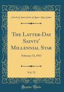 The Latter Day Saints  Millennial Star  Vol  75