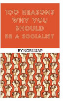 100 Reasons Why You Should Be a Socialist