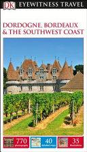 Dk Eyewitness Dordogne, Bordeaux & the Southwest Coast