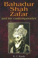 Bahadur Shah Zafar and His Contemporaries